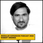 MODULAR EXPANSION PODCAST 008 ROBERT DREWEK