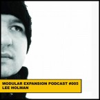 Modular Expansion Podcast 005 LEE HOLMAN