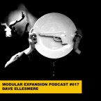 MODULAR EXPANSION PODCAST 017  DAVE ELLESMERE