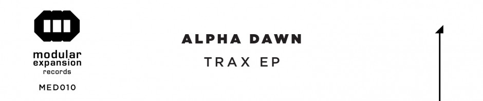 Alpha Dawn_Trax EP_Modular Expansion records_MED010